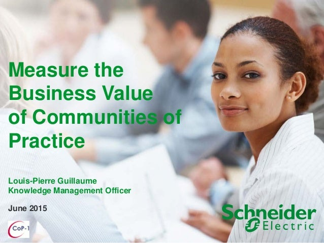 June 2015 Measure the Business Value of Communities of Practice Louis-Pierre Guillaume Knowledge Management Officer
