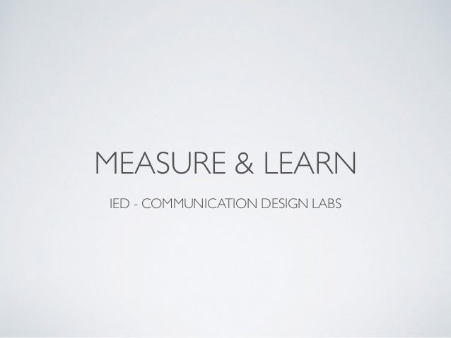 MEASURE & LEARN IED - COMMUNICATION DESIGN LABS