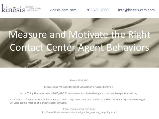 Kinesis CEM, LLC Measure and Motivate the Right Contact Center Agent Behaviors https://blog.kinesis-cem.com/2015/02/25/mea...
