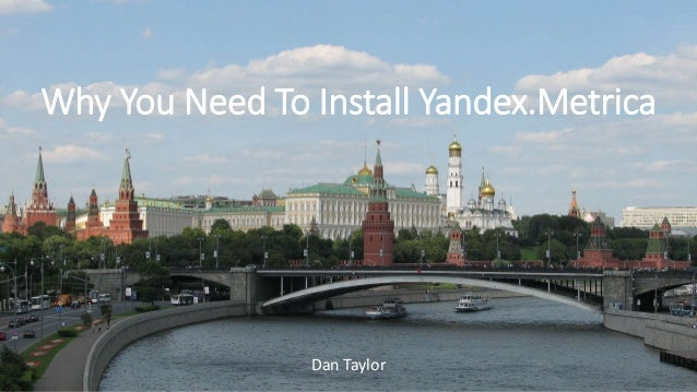 Dan Taylor Why You Need To Install Yandex.Metrica