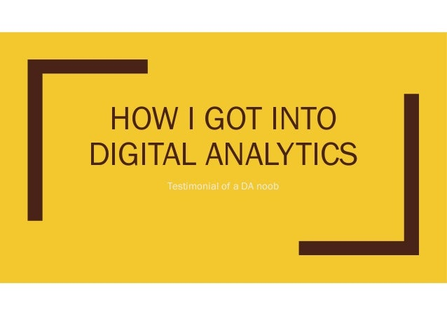 HOW I GOT INTO DIGITAL ANALYTICS Testimonial of a DA noob