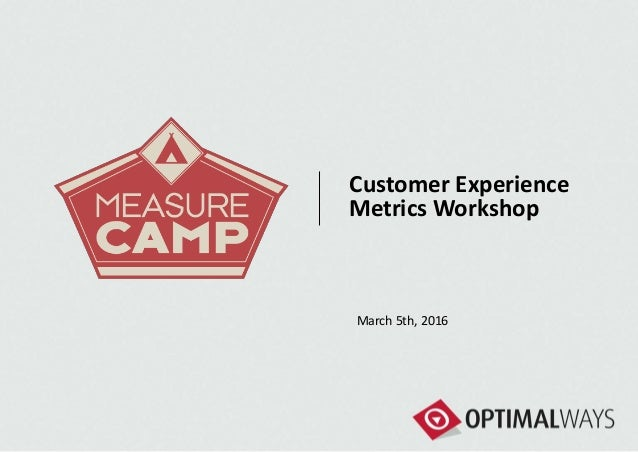 Customer Experience Metrics Workshop March 5th, 2016