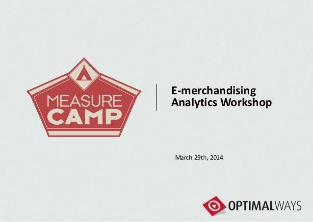 E-merchandising Analytics Workshop March 29th, 2014