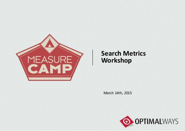 Search Metrics Workshop March 14th, 2015