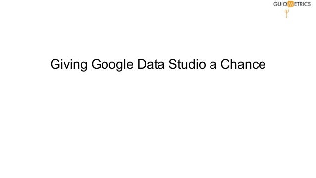 Giving Google Data Studio a Chance