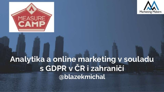 Analytika a online marketing v souladu s GDPR v ČR i zahraničí @blazekmichal