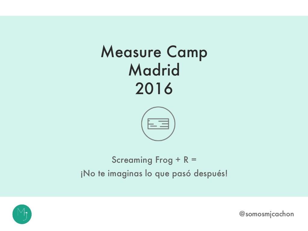 Page Rank Interno + Screaming Frog + R en Measure Camp Madrid 2016