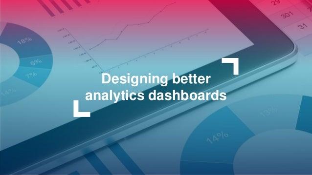 Designing better analytics dashboards