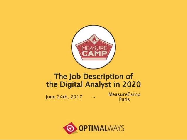 The Job Description of the Digital Analyst in 2020 June 24th, 2017 - MeasureCamp Paris