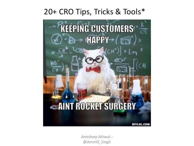 Amrdeep Athwal - @AmmO_Singh 20+ CRO Tips, Tricks & Tools*