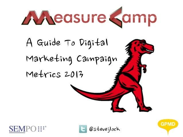 A Guide To DigitalMarketing CampaignMetrics 2013            @stevejlock