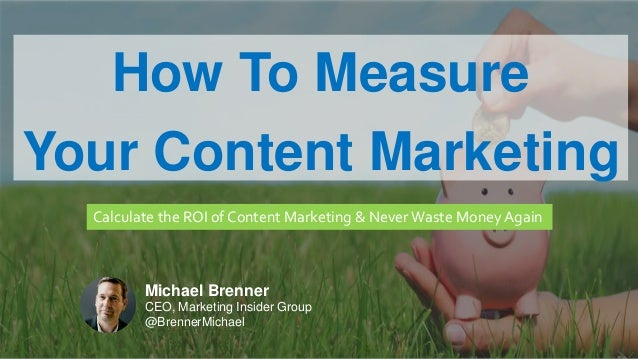 CLICK TO EDIT MASTER TITLE Click to edit Master subtitle style How To Measure Your Content Marketing Calculate the ROI of ...