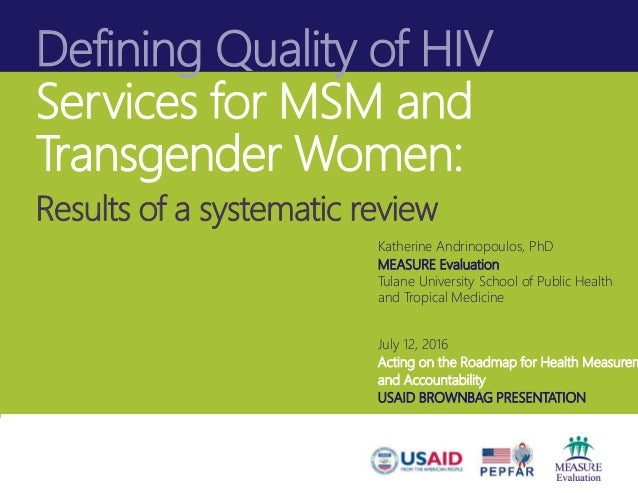 Defining Quality of HIV Services for MSM and Transgender Women: Results of a systematic review Katherine Andrinopoulos, Ph...