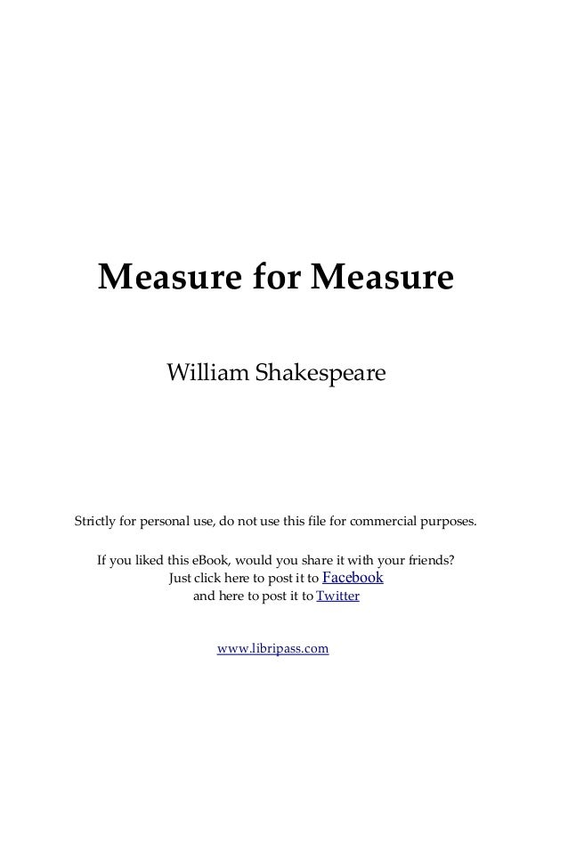 measure for measure by william shakespeare essay Measure for measure by william shakespeare paper instructions: some questions to ask yourself as your read your selected play and prepare to write your term paper include:.
