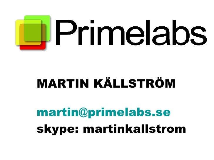 MARTIN KÄLLSTRÖM [email_address] skype: martinkallstrom