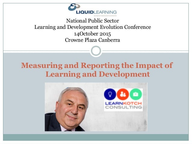 Measuring and Reporting the Impact of Learning and Development National Public Sector Learning and Development Evolution C...