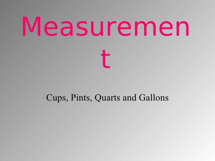 Measurement Cups, Pints, Quarts and Gallons