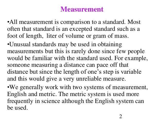2 Measurement •All measurement is comparison to a standard. Most often that standard is an excepted standard such as a foo...