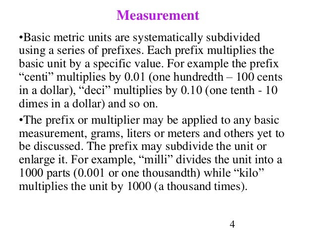4 Measurement •Basic metric units are systematically subdivided using a series of prefixes. Each prefix multiplies the bas...