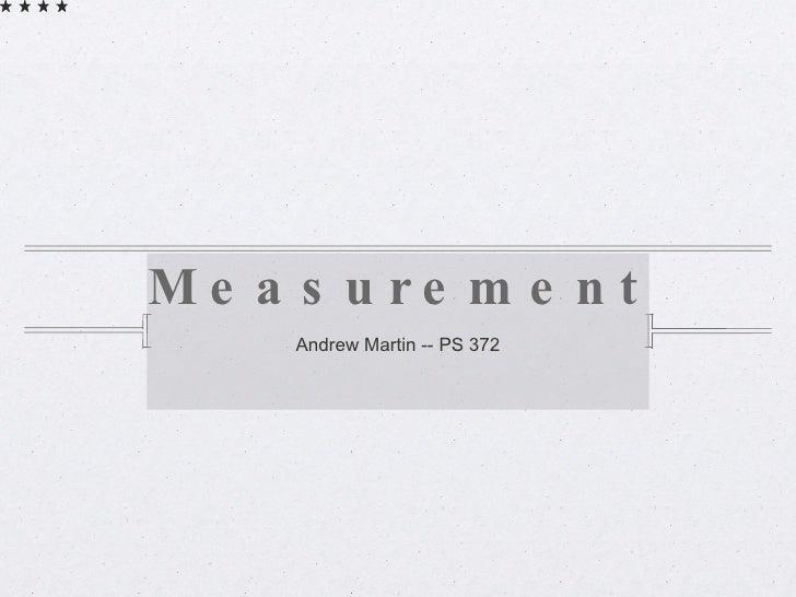 Measurement <ul><li>Andrew Martin -- PS 372 </li></ul>