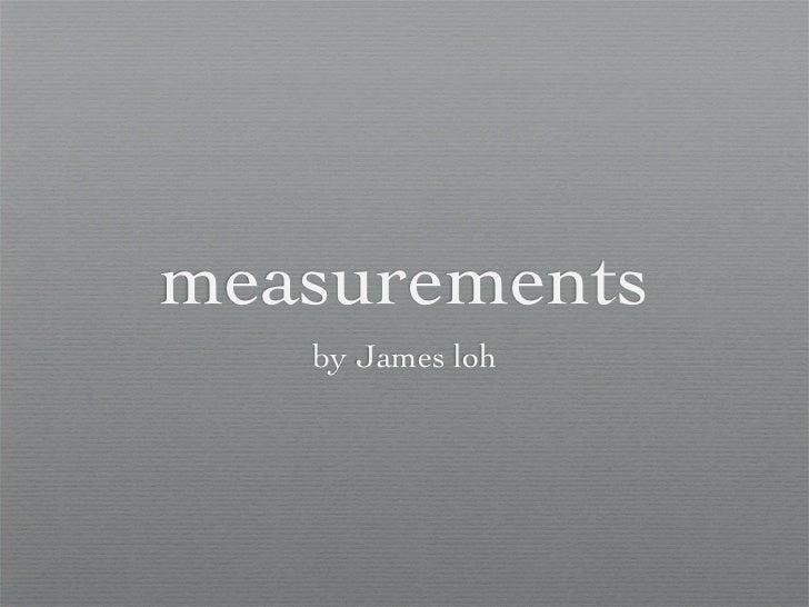 measurements   by James loh
