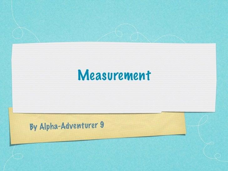 MeasurementBy Alph a-Ad ve n tu re r 9