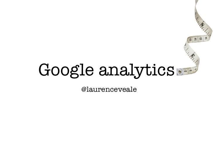 Google analytics     @laurenceveale