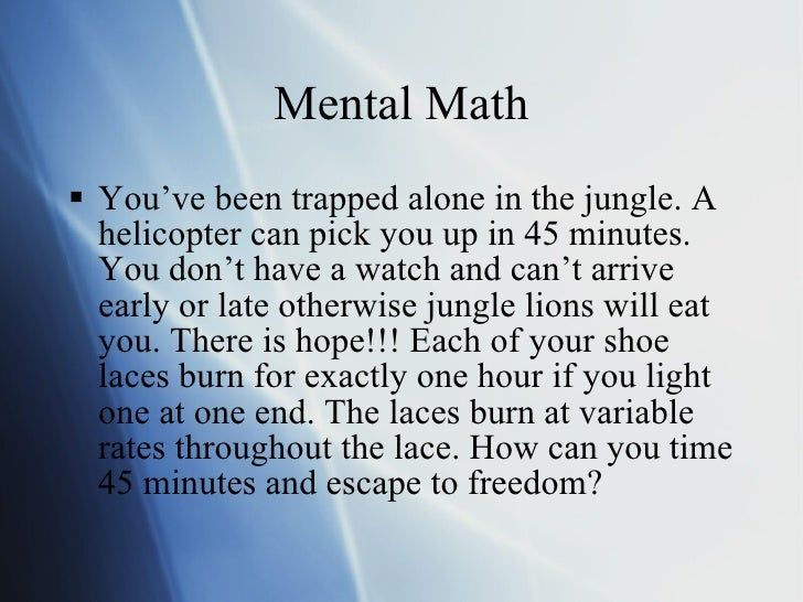 Mental Math <ul><li>You've been trapped alone in the jungle. A helicopter can pick you up in 45 minutes. You don't have a ...