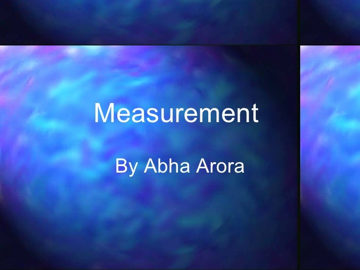 Measurement   By Abha Arora