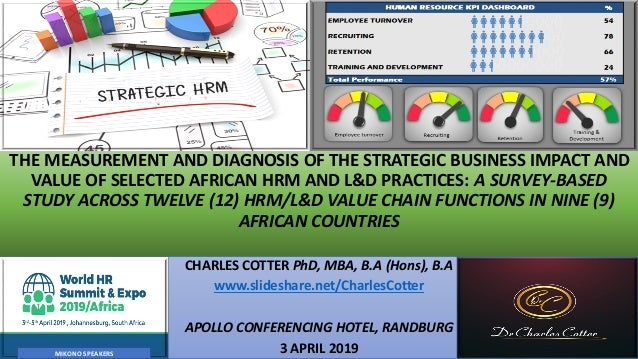 THE MEASUREMENT AND DIAGNOSIS OF THE STRATEGIC BUSINESS IMPACT AND VALUE OF SELECTED AFRICAN HRM AND L&D PRACTICES: A SURV...