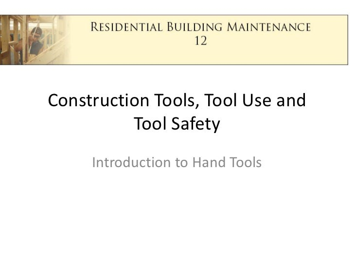 Construction Tools, Tool Use and Tool Safety<br />Introduction to Hand Tools<br />