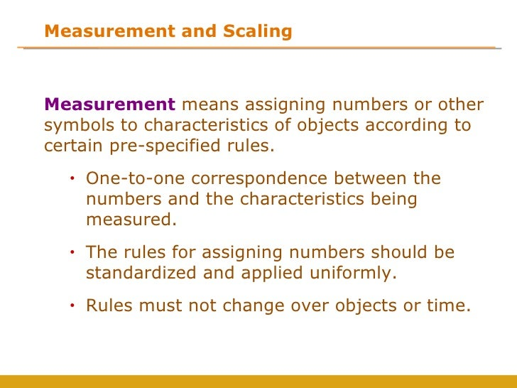 Measurement and ScalingMeasurement means assigning numbers or othersymbols to characteristics of objects according tocerta...