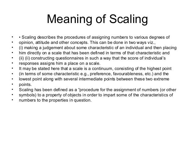 measurement and scaling Understand the role of measurement in marketing research explain the four basic levels of scales describe scale development and its importance in gathering primary data discuss comparative and noncomparative scales 7-3 value of measurement in information research precise physical measurement is critical.