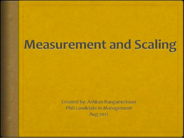 Scaling involves creating a continuum upon which measuredobjects are located.     Attitude Scale 1 = Extremely Unfavorable...
