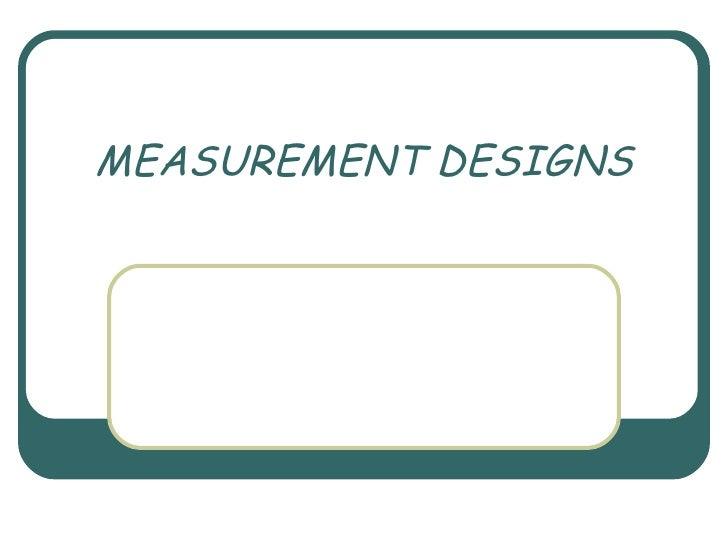 MEASUREMENT DESIGNS