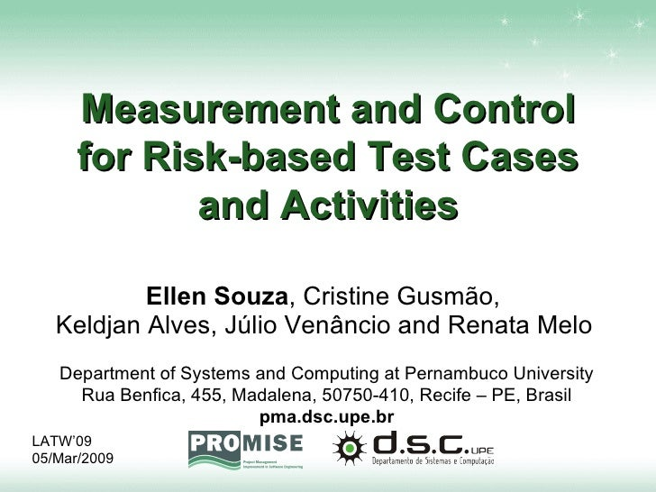 Measurement and Control for Risk-based Test Cases and Activities Ellen Souza , Cristine Gusmão,  Keldjan Alves, Júlio Venâ...