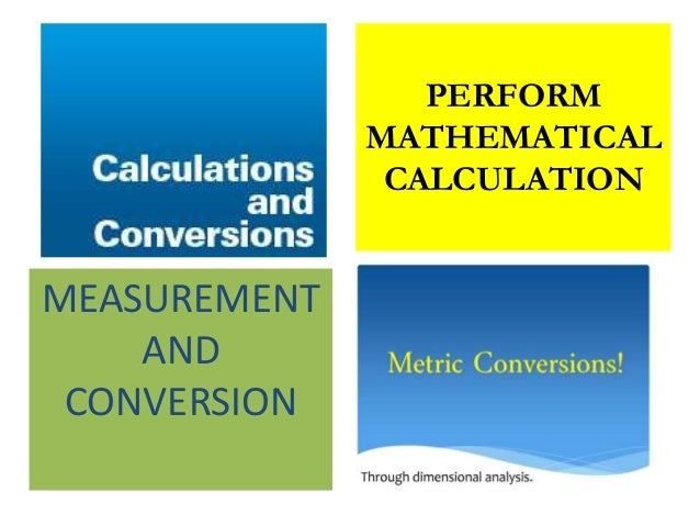 PERFORM MATHEMATICAL CALCULATION MEASUREMENT AND CONVERSION
