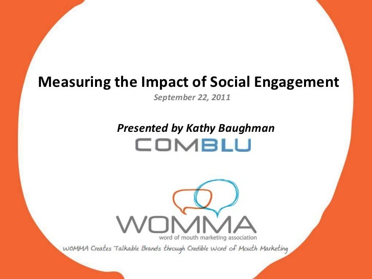 Measuring the Impact of Social Engagement                September 22, 2011          Presented by Kathy Baughman