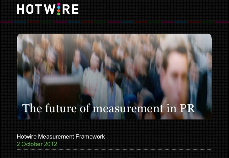 The future of measurement in PRHotwire Measurement Framework2 October 2012
