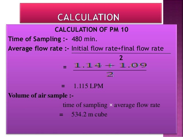 Dust concentration on filter paper :- 106× (Wf- Wi) vol. of air = 106× (2.8140 – 2.7610) 535.2 = 106× 0.053 535.2 = 99.139...