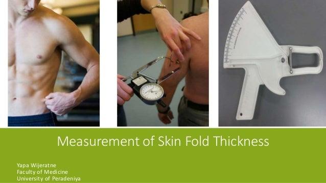 Measurement of Skin Fold Thickness Yapa Wijeratne Faculty of Medicine University of Peradeniya