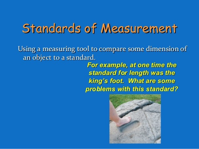 Standards of MeasurementStandards of MeasurementUsing a measuring tool to compare some dimension ofUsing a measuring tool ...