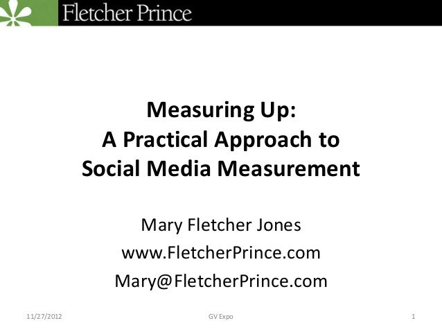 Measuring Up:               A Practical Approach to             Social Media Measurement                 Mary Fletcher Jon...