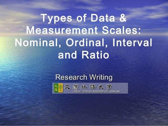 Types of Data & Measurement Scales: Nominal, Ordinal, Interval and Ratio Research Writing