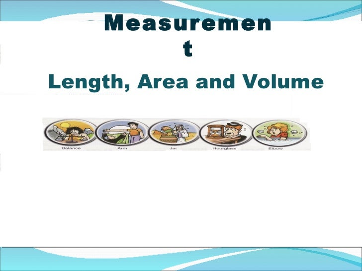 Measurements, length, area and volume