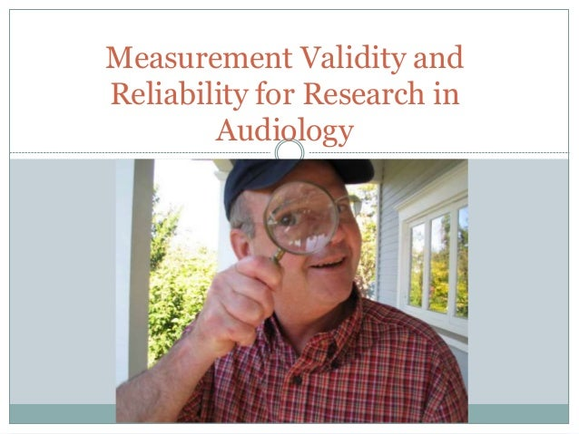 Measurement Validity and Reliability for Research in Audiology