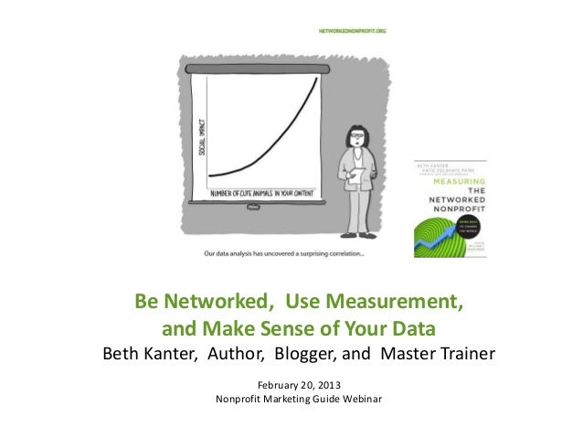 Be Networked, Use Measurement,      and Make Sense of Your DataBeth Kanter, Author, Blogger, and Master Trainer           ...