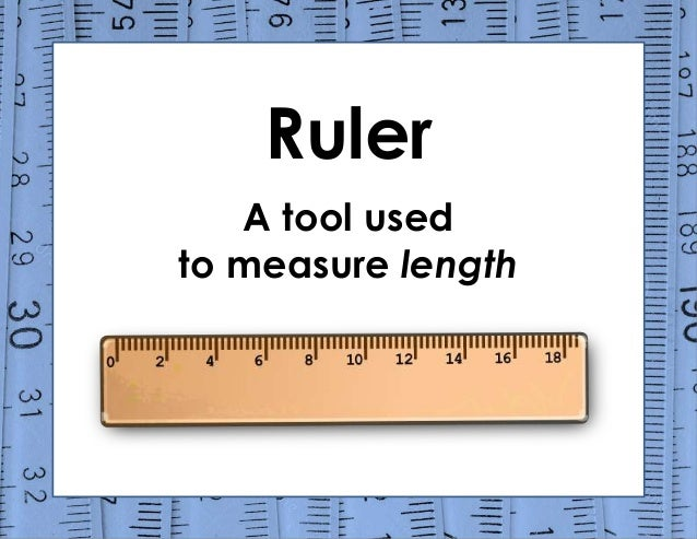 Ruler A tool used to measure length