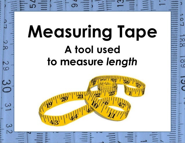 Measuring Tape A tool used to measure length