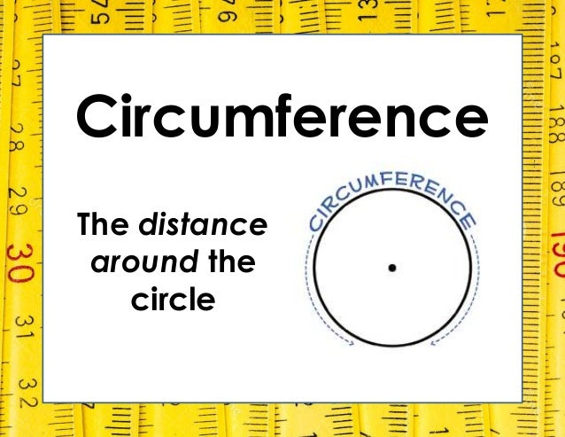 Circumference The distance around the circle